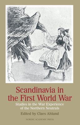 Scandinavia in the First World War [Elektronisk resurs] : studies in the war experience of the Northern neutrals / edited by Claes Ahlund