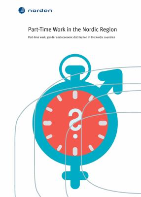 Part-time work in the Nordic region: [1] : part-time work, gender and economic distribution in the Nordic countries