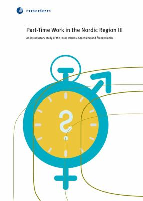 Part-time work in the Nordic region: 3 : an introductory study of the Faroe Islands, Greenland and Åland Islands / Erika Anne Hayfield ....