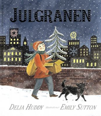 Julgranen / text: Delia Huddy ; illustrationer: Emily Sutton ; översättning: Sara Jonasson