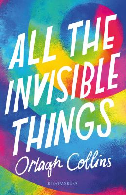All the invisible things / Orlagh Collins.