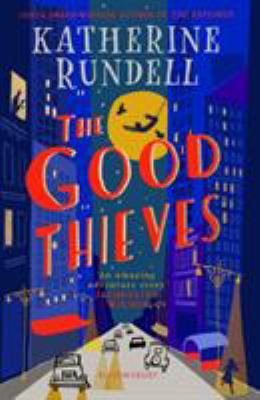 The good thieves / Katherine Rundell ; illustrated by Matt Saunders.
