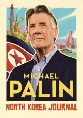 North Korea journal / Michael Palin.