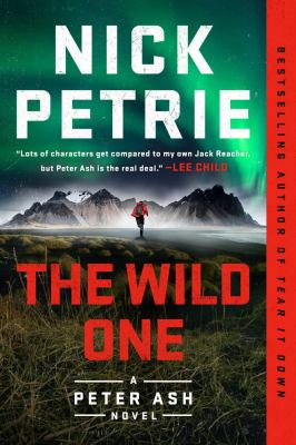 The wild one : [a Peter Ash novel] / Nick Petrie.