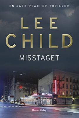 Misstaget : [en Jack Reacher-thriller] / Lee Child ; översättning: Anders Bellis.