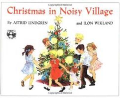 Christmas in Noisy Village / by Astrid Lindgren and Ilon Wikland ; translated by Florence Lamborn